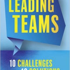 Leading Teams – 10 Challenges: 10 Solutions